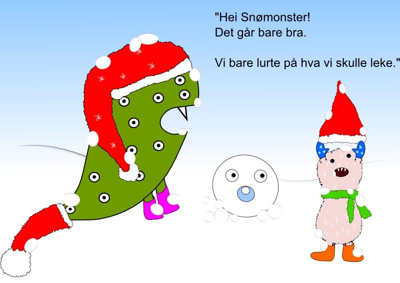 Hei Snømonster! det går bare bra. V bare lurte på hva vi skulle leke.